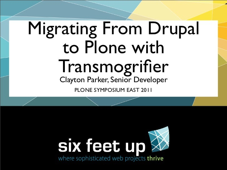 Migrating From Drupal    to Plone with    Transmogrifier   Clayton Parker, Senior Developer       PLONE SYMPOSIUM EAST 2011
