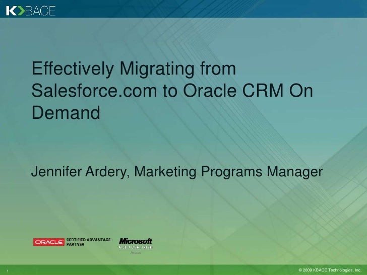 Effectively Migrating from Salesforce.com to Oracle CRM On Demand<br />Jennifer Ardery, Marketing Programs Manager<br />