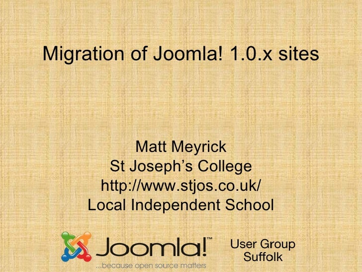 Migration of Joomla! 1.0.x sites                Matt Meyrick         St Joseph's College       http://www.stjos.co.uk/    ...