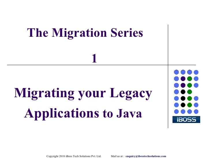 The Migration Series Migrating your Legacy Applications  to Java 1