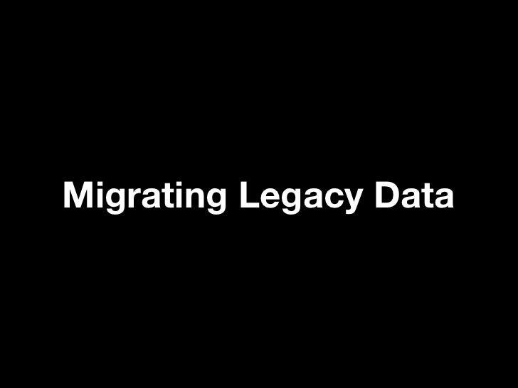Migrating Legacy Data