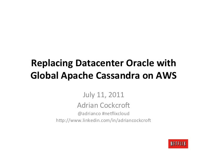 Replacing	  Datacenter	  Oracle	  with	  Global	  Apache	  Cassandra	  on	  AWS	                   July	  11,	  2011	     ...