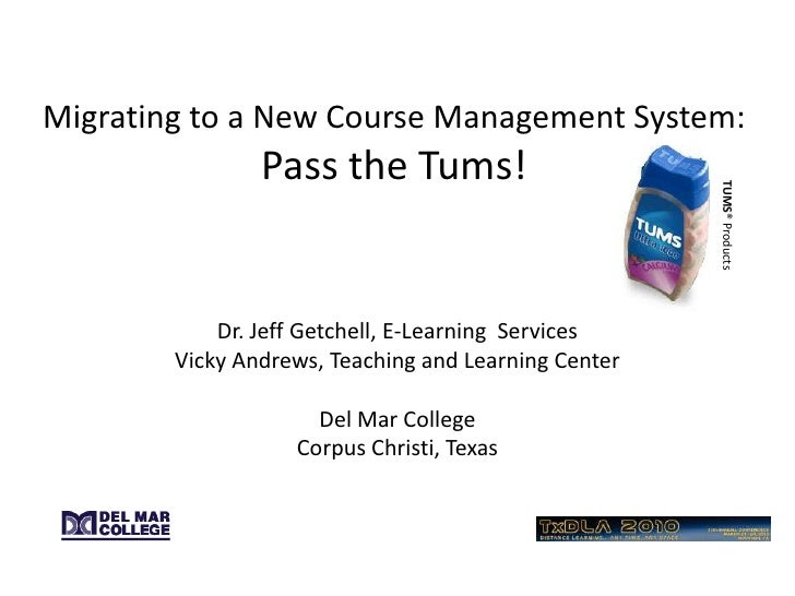 Migrating to a New Course Management System:Pass the Tums!<br />TUMS® Products<br />Dr. Jeff Getchell, E-Learning  Service...
