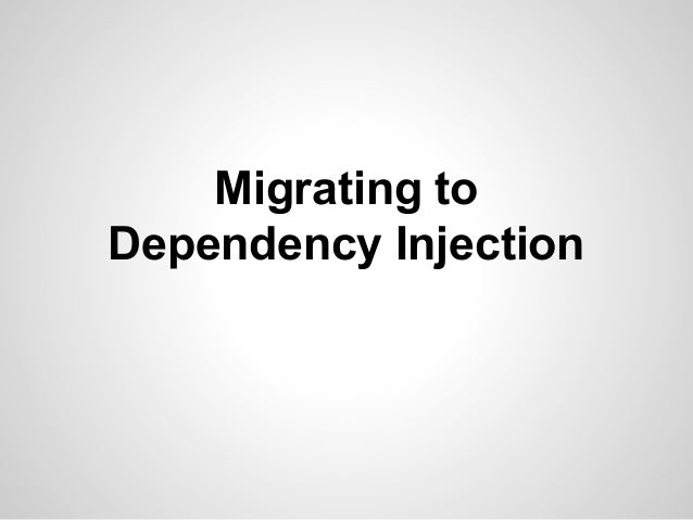 Migrating to dependency injection