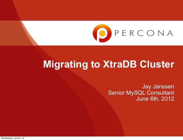 Jay Janssen Senior MySQL Consultant June 6th, 2012 Migrating to XtraDB Cluster Wednesday, June 6, 12
