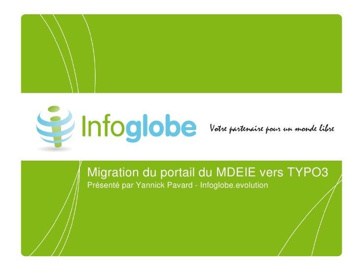 MigrationduportailduMDEIEversTYPO3 PrésentéparYannickPavardInfoglobe.evolution
