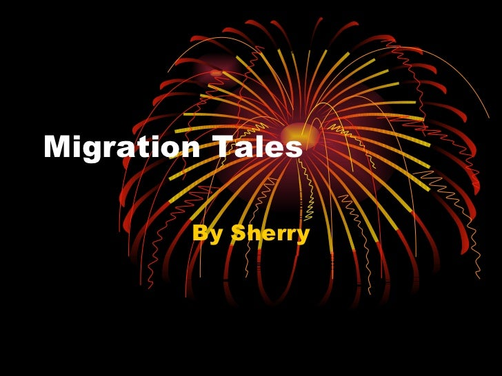 Migration Tales By Sherry