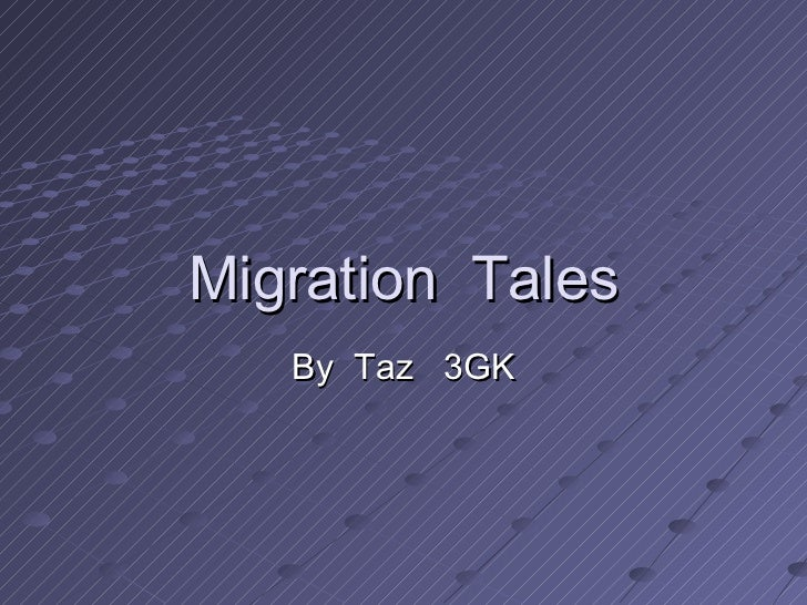 Migration  Tales By  Taz  3GK