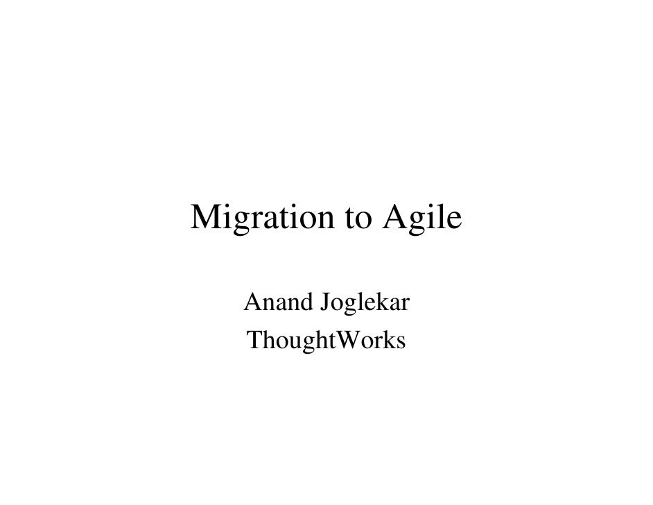 Migration to Agile     Anand Joglekar    ThoughtWorks