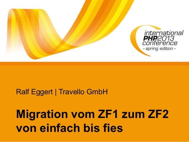 Ralf Eggert | Travello GmbHMigration vom ZF1 zum ZF2von einfach bis fies