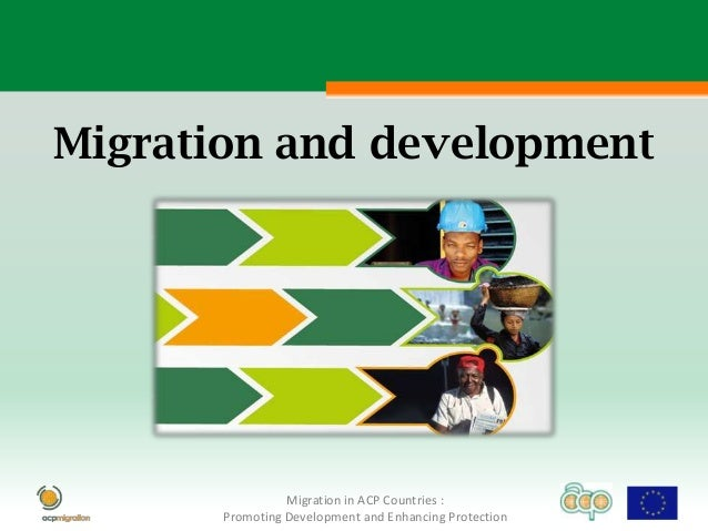 Migration and development                 Migration in ACP Countries :       Promoting Development and Enhancing Protection