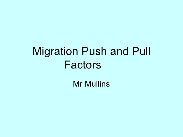 Migration Push and Pull Factors Mr Mullins