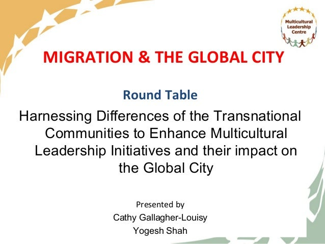 MIGRATION & THE GLOBAL CITY                Round TableHarnessing Differences of the Transnational   Communities to Enhance...