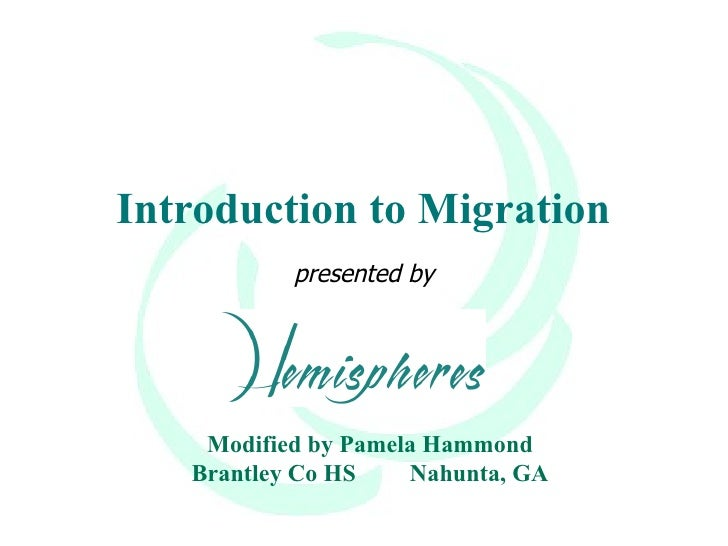 Introduction to Migration presented by Modified by Pamela Hammond Brantley Co HS Nahunta, GA