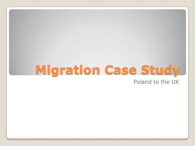 Migration case study   poland to uk