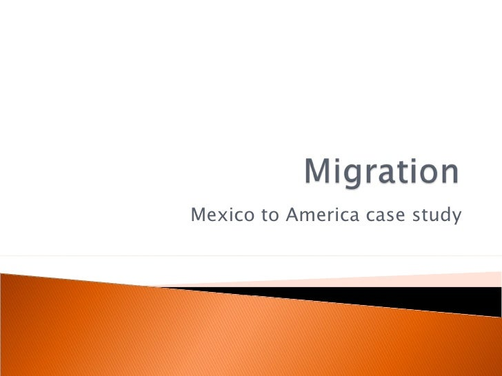 Mexico to America case study