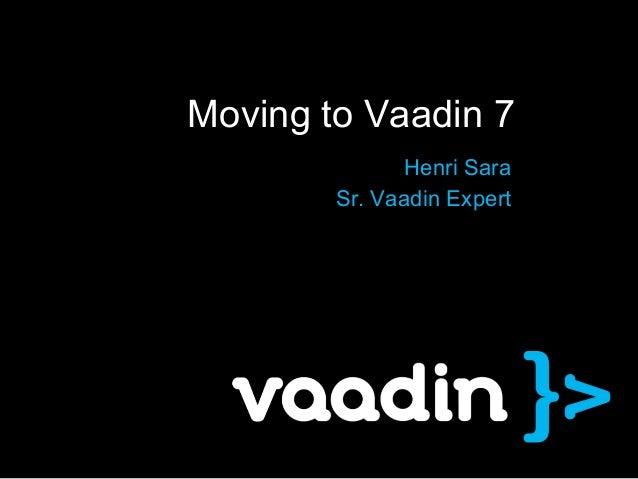 Moving to Vaadin 7               Henri Sara        Sr. Vaadin Expert