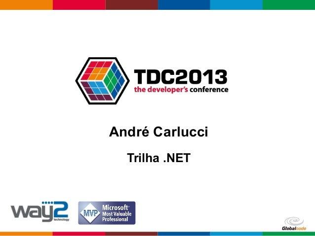 Globalcode – Open4educationTrilha .NETAndré Carlucci