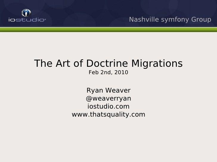 Nashville symfony Group     The Art of Doctrine Migrations            Feb 2nd, 2010             Ryan Weaver           @wea...