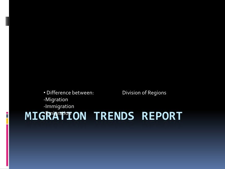 Migration Trends Report<br /><ul><li> Difference between:                         Division of Regions