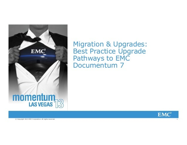 1© Copyright 2013 EMC Corporation. All rights reserved. Migration & Upgrades: Best Practice Upgrade Pathways to EMC Docume...