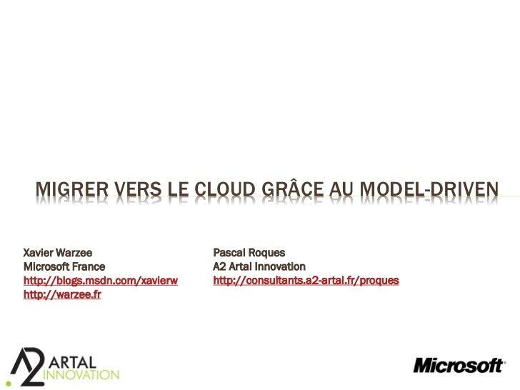 MIGRER VERS LE CLOUD GRÂCE AU MODEL-DRIVENXavier Warzee                   Pascal RoquesMicrosoft France                A2 ...