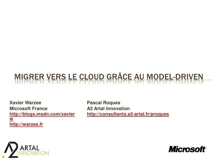 Migrer vers le cloud grâce au model-driven<br />Pascal Roques<br />A2 ArtalInnovation<br />http://consultants.a2-artal.fr/...