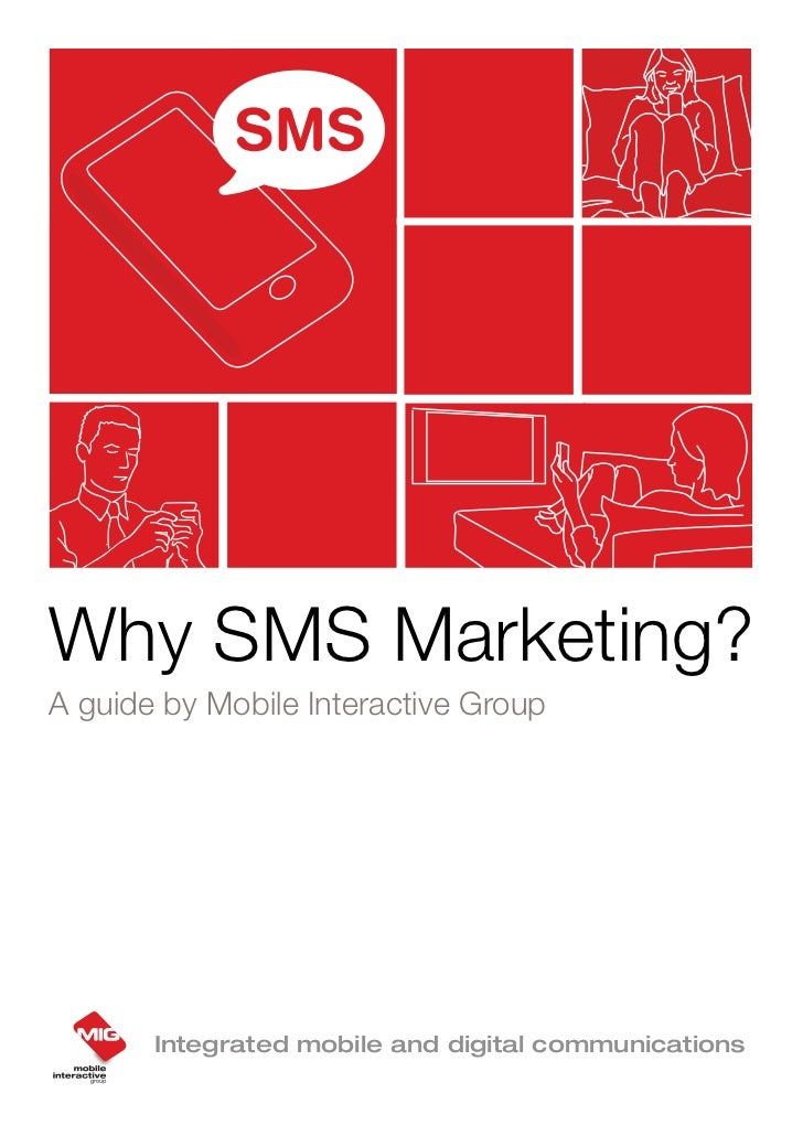 Why SMS Marketing?A guide by Mobile Interactive Group       Integrated mobile and digital communications