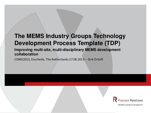 COMS2013, Enschede, The Netherlands 27.08.2013 – Dirk Ortloff The MEMS Industry Groups Technology Development Process Temp...