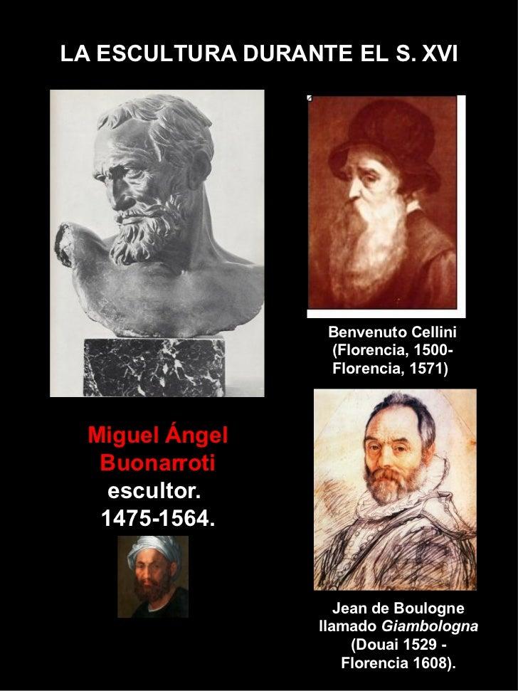 LA ESCULTURA DURANTE EL S. XVI Miguel Ángel Buonarroti  escultor.  1475-1564. Jean de Boulogne llamado  Giambologna  (Doua...