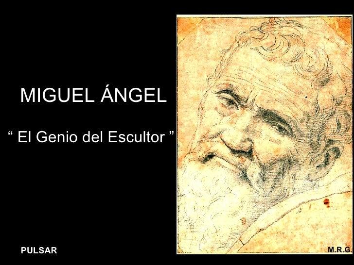 """MIGUEL ÁNGEL """"  El Genio del Escultor """" M.R.G . PULSAR"""