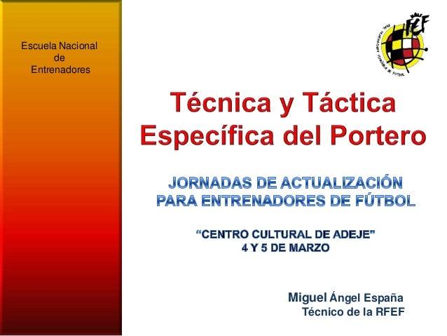 Técnica y Táctica Específica del Portero, Miguel angel españa