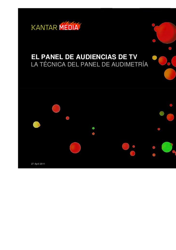 EL PANEL DE AUDIENCIAS DE TVLA TÉCNICA DEL PANEL DE AUDIMETRÍA27 April 2011