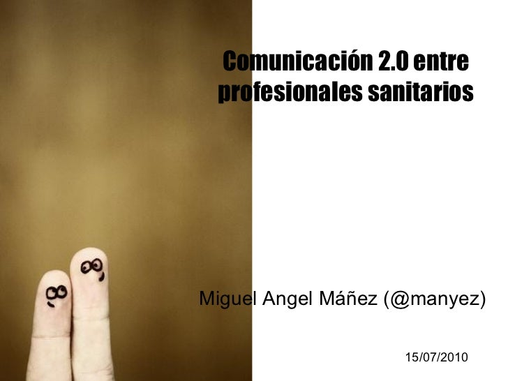 Comunicación 2.0 entre  profesionales sanitarios     Miguel Angel Máñez (@manyez)                      15/07/2010