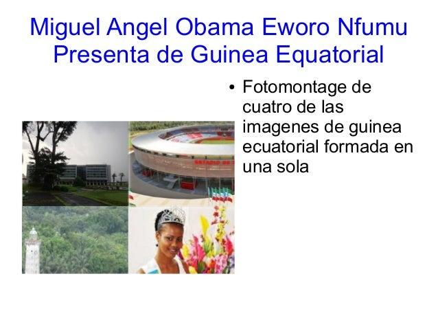 Miguel Angel Obama Eworo Nfumu Presenta de Guinea Equatorial ● Fotomontage de cuatro de las imagenes de guinea ecuatorial ...