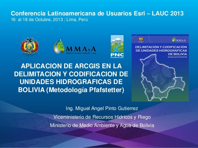 Conferencia Latinoamericana de Usuarios Esri – LAUC 2013 16 al 18 de Octubre, 2013 | Lima, Perú  APLICACION DE ARCGIS EN L...