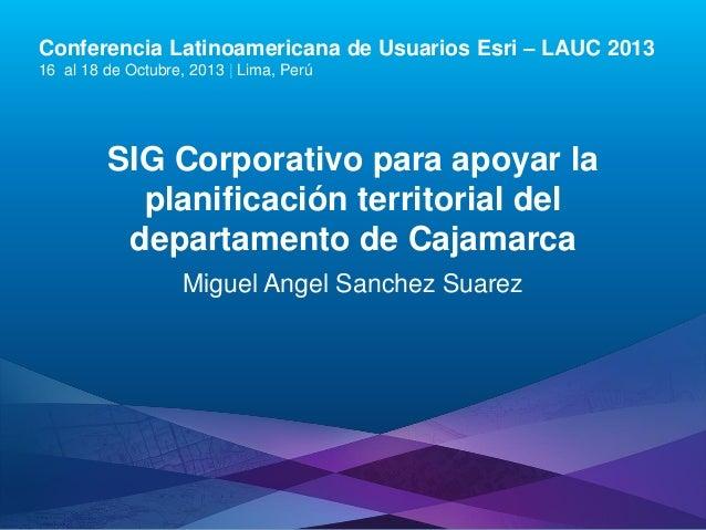 SIG Corporativo para apoyar la planificación territorial de departamento de Cajamarca, Miguel Angel Sánchez Suárez - Gobierno Regional de Cajamarca, Perú