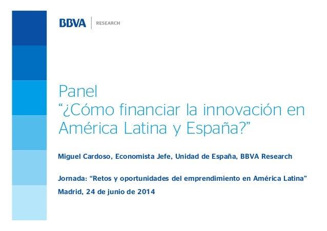 """Panel """"¿Cómo financiar la innovación en América Latina y España?"""" Miguel Cardoso, Economista Jefe, Unidad de España, BBVA ..."""