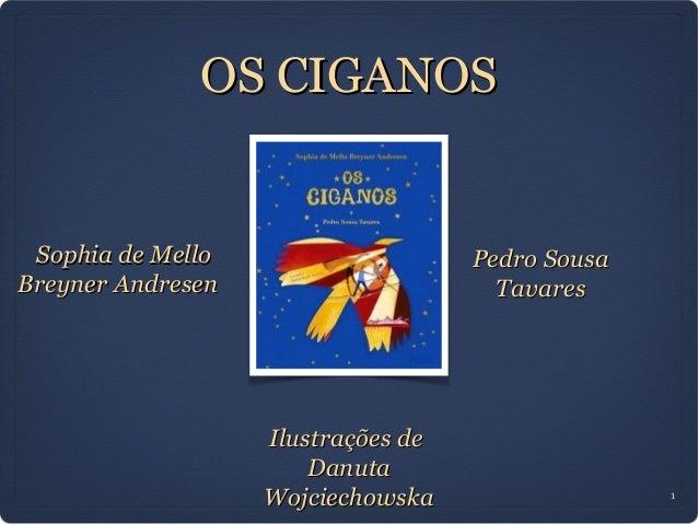 OS CIGANOS Sophia de Mello                    Pedro SousaBreyner Andresen                      Tavares                   I...