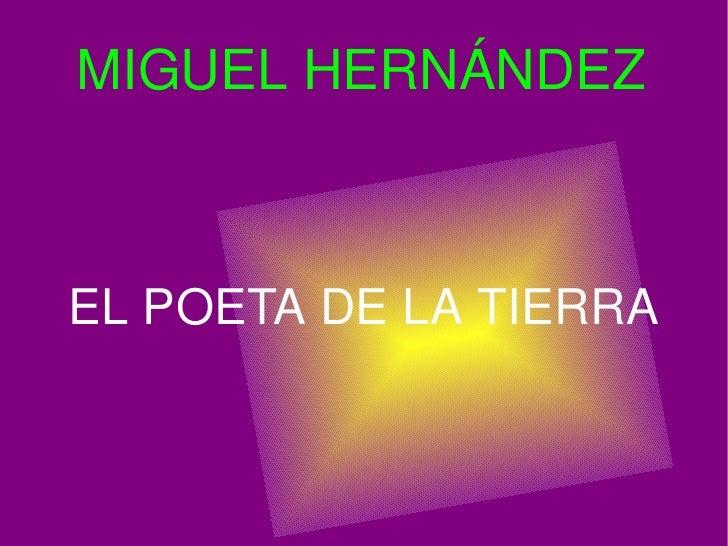 MIGUEL HERNÁNDEZ EL POETA DE LA TIERRA