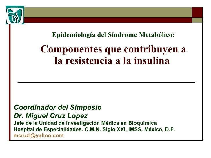 Epidemiología del Síndrome Metabólico: Componentes que contribuyen a la resistencia a la insulina   Coordinador del Simpos...