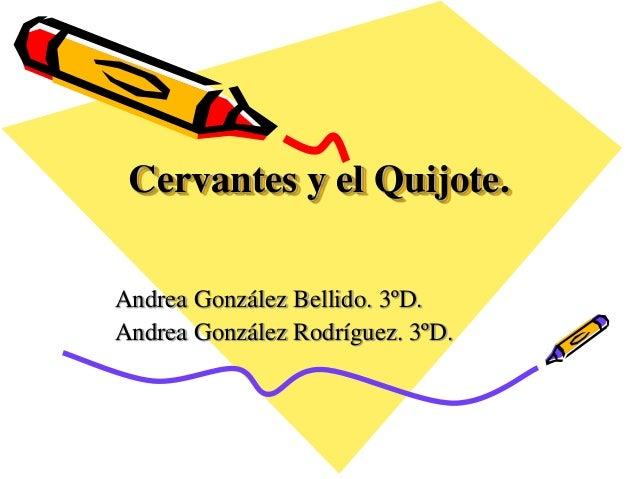 Cervantes y el Quijote. Andrea González Bellido. 3ºD. Andrea González Rodríguez. 3ºD.