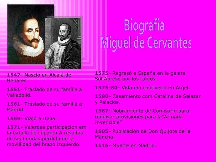Biografia  Miguel de Cervantes 1547-  Nasció en Alcalá de Henares 1551-  Traslado de su família a Valladolid. 1561-  Trasl...