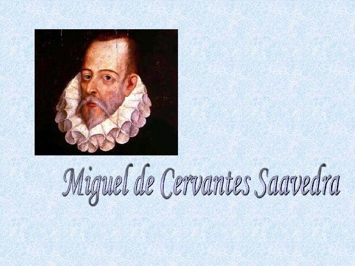 Miguel de Cervantes Saavedra nació en Alcalá Henares en 1547, día 29 de septiembre, día de San Miguel. Su madre se llamaba...