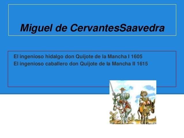 Miguel de CervantesSaavedraEl ingenioso hidalgo don Quijote de la Mancha I 1605El ingenioso caballero don Quijote de la Ma...