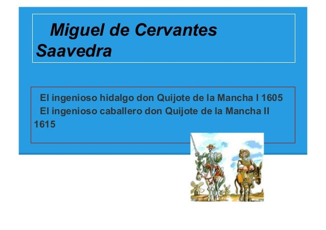 Miguel de CervantesSaavedra El ingenioso hidalgo don Quijote de la Mancha I 1605 El ingenioso caballero don Quijote de la ...