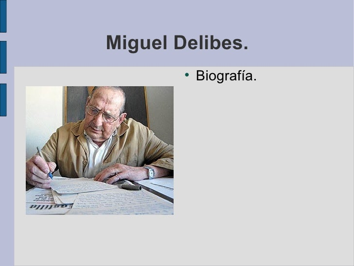 Miguel Delibes. <ul><li>Biografía. </li></ul>