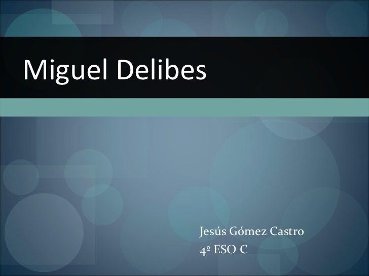 Jesús Gómez Castro  4º ESO C Miguel Delibes