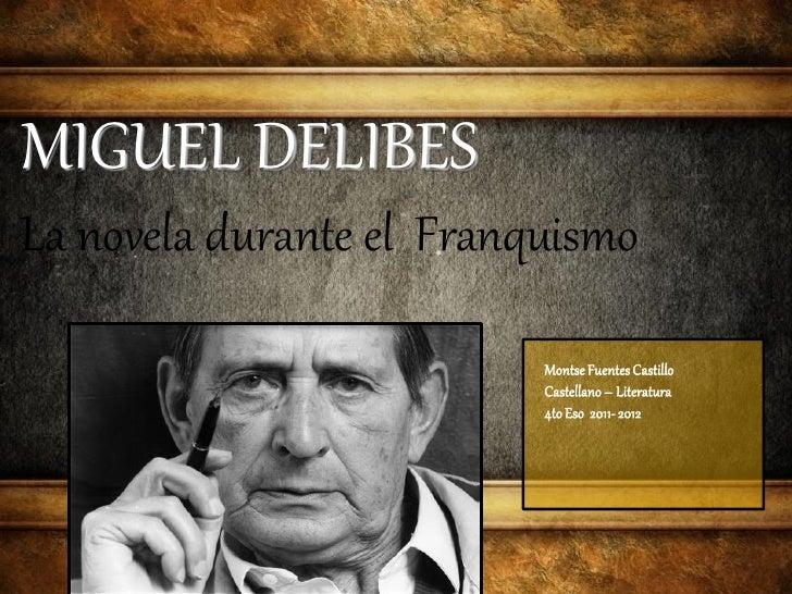 MIGUEL DELIBESLa novela durante el Franquismo                          Montse Fuentes Castillo                          Ca...