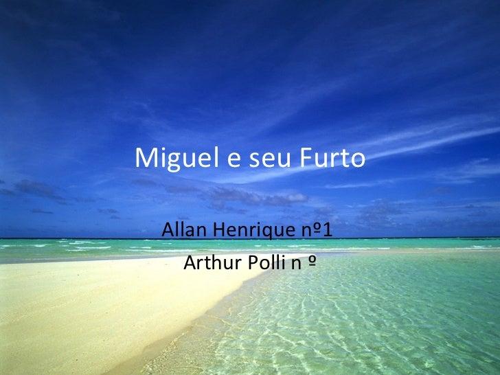 Miguel e seu Furto Allan Henrique nº1  Arthur Polli n º